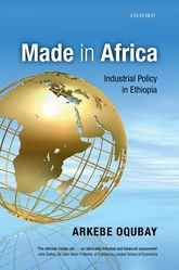 Made in Africa – Industrial Policy in Ethiopia - Oxford Scholarship Online