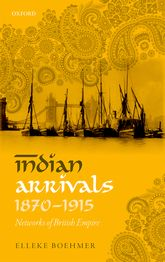 Indian Arrivals 1870–1915Networks of British Empire$