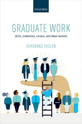 Graduate Work – Skills, Credentials, Careers, and Labour Markets - Oxford Scholarship Online