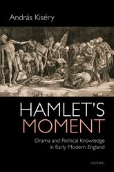 Hamlet's MomentDrama and Political Knowledge in Early Modern England$