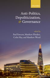 Anti-Politics, Depoliticization, and Governance - Oxford Scholarship Online