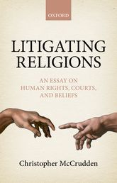 Litigating ReligionsAn Essay on Human Rights, Courts, and Beliefs$