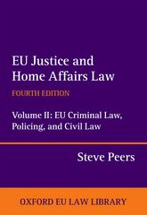 EU Justice and Home Affairs Law – Volume II: EU Criminal Law, Policing, and Civil Law - Oxford Scholarship Online