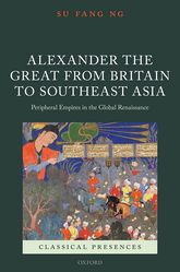 Alexander the Great from Britain to Southeast AsiaPeripheral Empires in the Global Renaissance