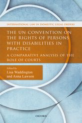 The UN Convention on the Rights of Persons with Disabilities in Practice – A Comparative Analysis of the Role of Courts - Oxford Scholarship Online