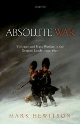 Absolute WarViolence and Mass Warfare in the German Lands, 1792-1820$