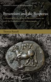 Byzantium and the BosporusA Historical Study, from the Seventh Century BC until the Foundation of Constantinople