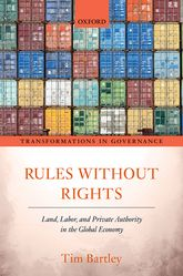 Rules without RightsLand, Labor, and Private Authority in the Global Economy