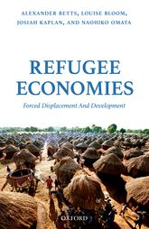 Refugee EconomiesForced Displacement and Development$