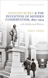Edmund Burke and the Invention of Modern Conservatism, 1830-1914 – An Intellectual History - Oxford Scholarship Online