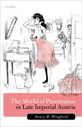 The World of Prostitution in Late Imperial Austria - Oxford Scholarship Online