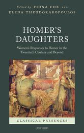 Homer's Daughters – Women's Responses to Homer in the Twentieth Century and Beyond - Oxford Scholarship Online