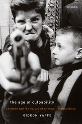 The Age of CulpabilityChildren and the Nature of Criminal Responsibility