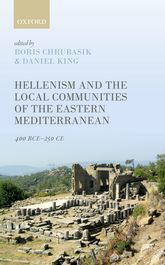 Hellenism and the Local Communities of the Eastern Mediterranean400 BCE-250 CE