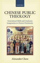 Chinese Public TheologyGenerational Shifts and Confucian Imagination in Chinese Christianity