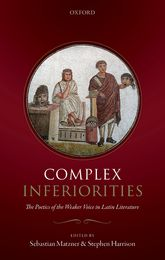 Complex Inferiorities – The Poetics of the Weaker Voice in Latin Literature - Oxford Scholarship Online