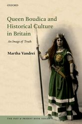 Queen Boudica and Historical Culture in Britain – An Image of Truth - Oxford Scholarship Online