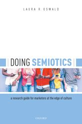 Doing SemioticsA Research Guide for Marketers at the Edge of Culture