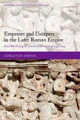 Emperors and Usurpers in the Later Roman EmpireCivil War, Panegyric, and the Construction of Legitimacy$