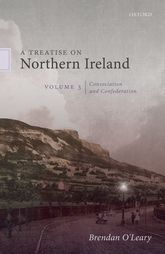 A Treatise on Northern Ireland, Volume III: Consociation and Confederation