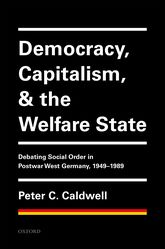 Democracy, Capitalism, and the Welfare StateDebating Social Order in Postwar West Germany, 1949-1989$