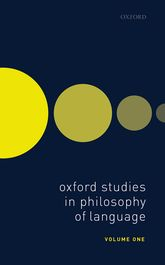 Oxford Studies in Philosophy of Language Volume 1 - Oxford Scholarship Online