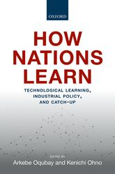 How Nations Learn – Technological Learning, Industrial Policy, and Catch-up - Oxford Scholarship Online