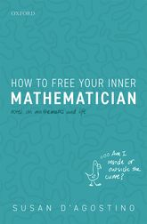 How to Free Your Inner Mathematician: Notes on Mathematics and Life