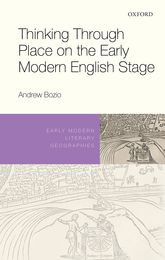 Thinking Through Place on the Early Modern English Stage - Oxford Scholarship Online