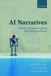 AI Narratives – A History of Imaginative Thinking about Intelligent Machines - Oxford Scholarship Online