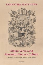 Album Verses and Romantic Literary Culture – Poetry, Manuscript, Print, 1780-1850 - Oxford Scholarship Online
