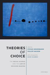 Theories of Choice – The Social Science and the Law of Decision Making - Oxford Scholarship Online