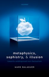 Metaphysics, Sophistry, and IllusionToward a Widespread Non-Factualism