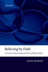 Believing by FaithAn Essay in the Epistemology and Ethics of Religious Belief