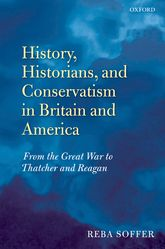 History, Historians, and Conservatism in Britain and America – From the Great War to Thatcher and Reagan - Oxford Scholarship Online