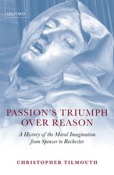 Passion's Triumph over ReasonA History of the Moral Imagination from Spenser to Rochester$