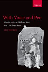 With Voice and PenComing to Know Medieval Song and How it Was Made$