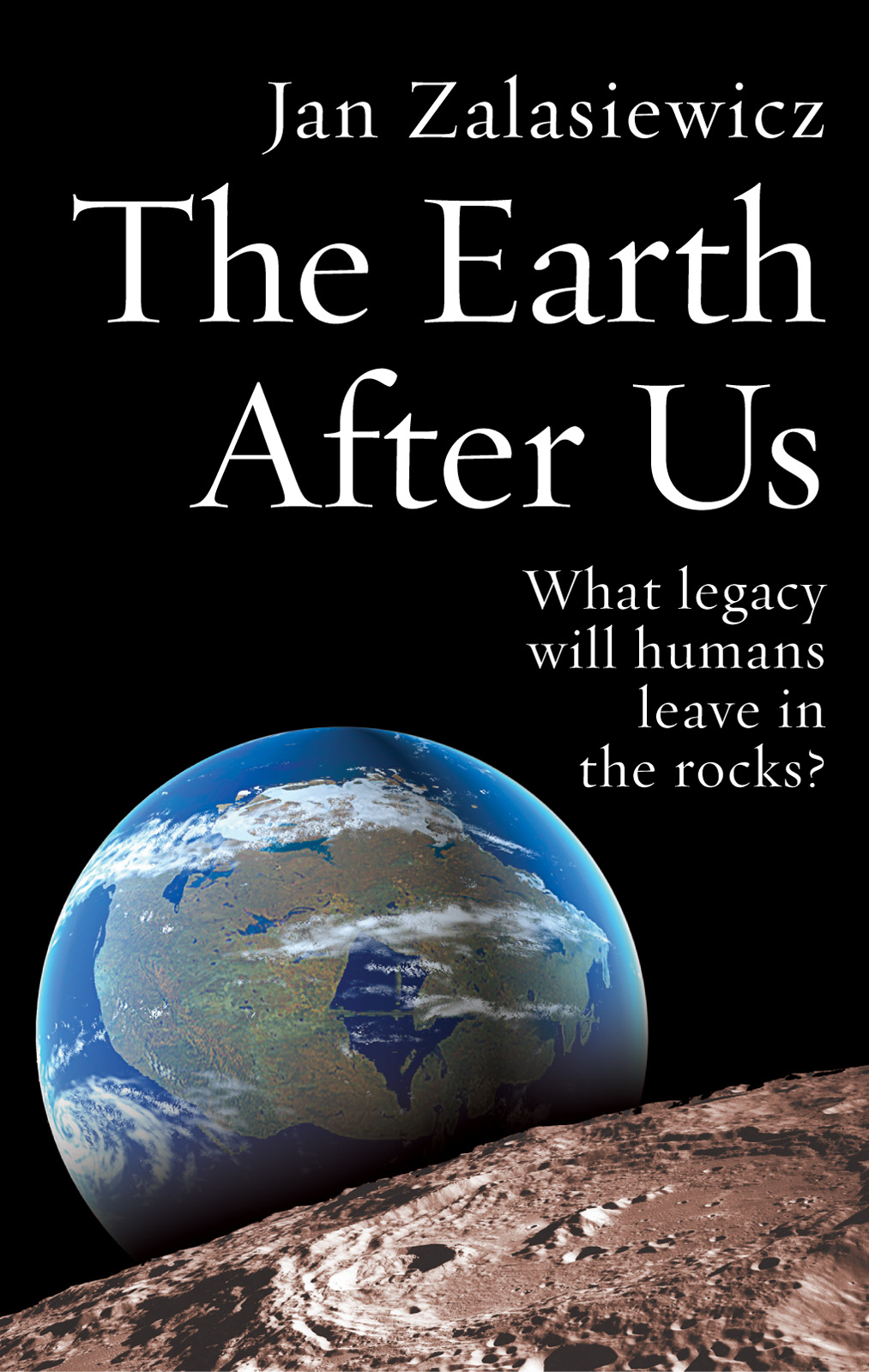 The Earth After UsWhat legacy will humans leave in the rocks?