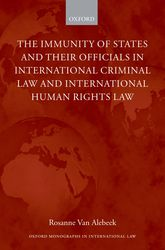 The Immunity of States and Their Officials in International Criminal Law and International Human Rights Law - Oxford Scholarship Online