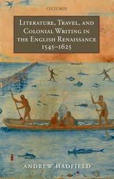 Literature, Travel, and Colonial Writing in the English Renaissance 1545–1625 - Oxford Scholarship Online