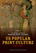 The Oxford History of Popular Print CultureVolume Six: US Popular Print Culture 1860-1920$