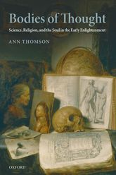 Bodies of ThoughtScience, Religion, and the Soul in the Early Enlightenment