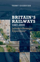 Britain's Railways, 1997–2005Labour's Strategic Experiment$