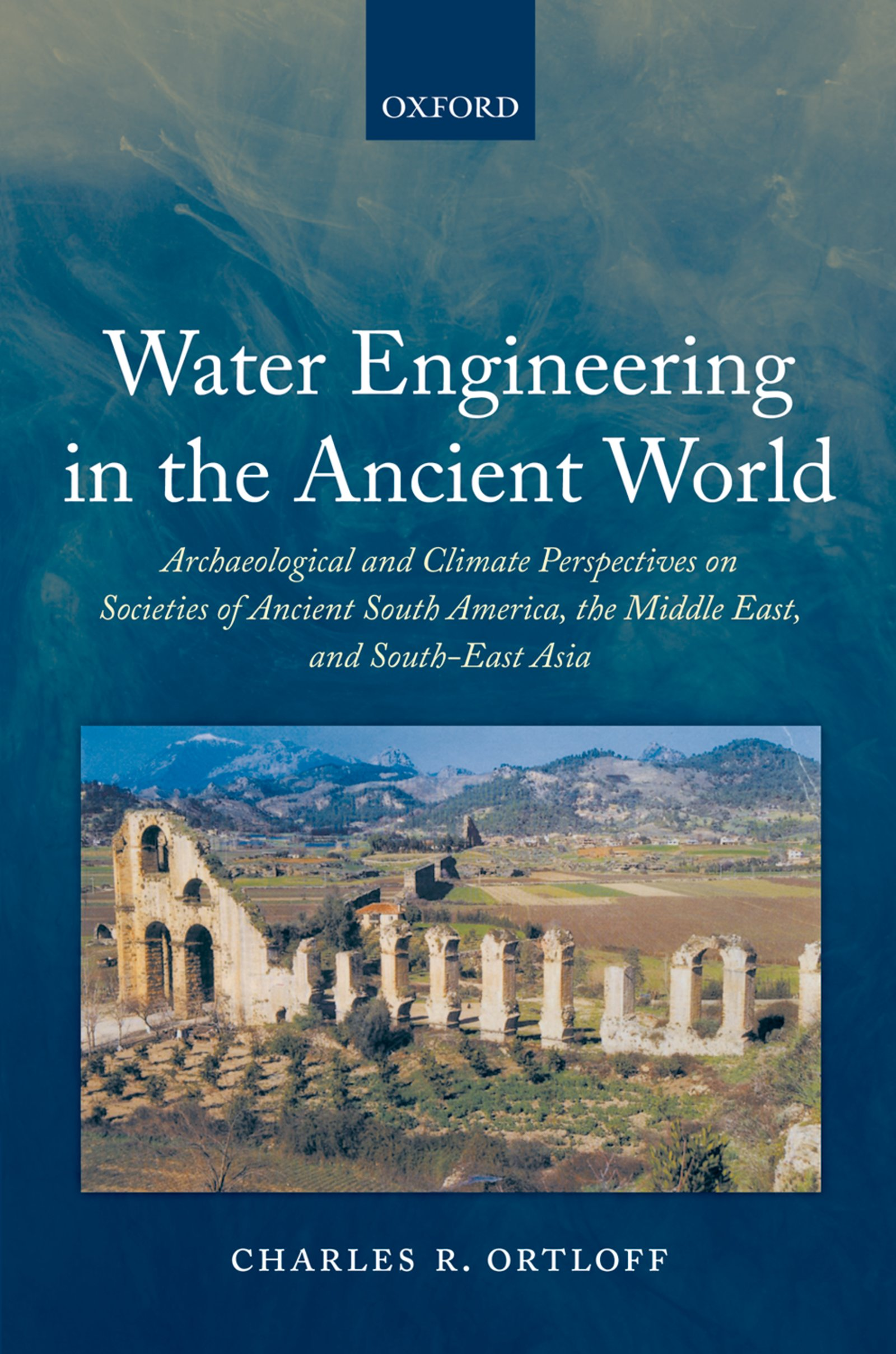 Water Engineering in the Ancient WorldArchaeological and Climate Perspectives on Societies of Ancient South America, the Middle East, and South-East Asia