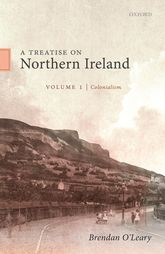 A Treatise on Northern Ireland, Volume I: Colonialism