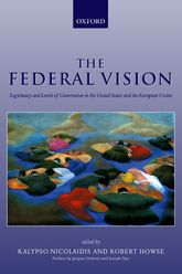The Federal Vision – Legitimacy and Levels of Governance in the United States and the European Union - Oxford Scholarship Online