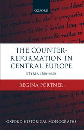 The Counter-Reformation in Central EuropeStyria 1580-1630$