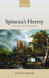 Spinoza's Heresy – Immortality and the Jewish Mind - Oxford Scholarship Online