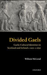 Divided GaelsGaelic Cultural Identities in Scotland and Ireland 1200-1650