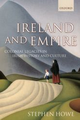 Ireland and Empire – Colonial Legacies in Irish History and Culture - Oxford Scholarship Online